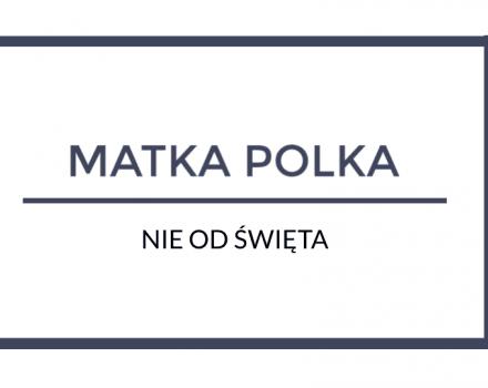 Matka Polka - nie od święta