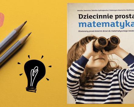 Dziecinnie prosta matematyka – polecamy przewodnik dla rodziców